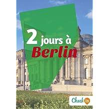 2 jours à Berlin: Un guide touristique avec des cartes, des bons plans et les itinéraires indispensables (French Edition)
