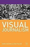 Visual Journalism, Machin, David and Polzer, Lydia, 0230360211