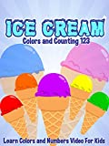 Ice Cream Colors and Counting 123 - Learn Colors and Numbers Video For Kids