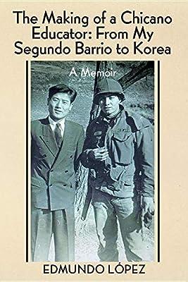 The Making of a Chicano Educator: From My Segundo Barrio to Korea - A Memoir