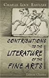 Contributions to the Literature of the Fine Arts, Eastlake, Charles Lock, 0543973328