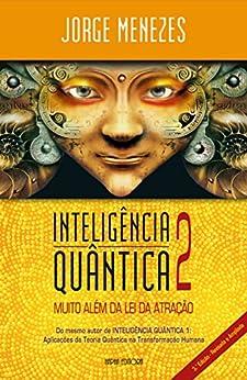 Inteligência Quântica 2 - Muito Além da Atração por [Menezes, Jorge]
