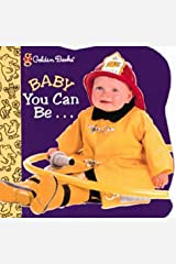 Baby You Can Be (Little Nugget) Board book