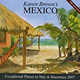 Karen Brown's Mexico, 2007: Exceptional Places to Stay & Itineraries (Karen Brown's Mexico: Exeptional Places to Stay & Itineraries)