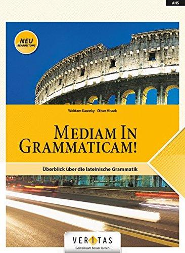 Medias in res!: AHS: 5. bis 6. Klasse - Mediam In Grammaticam! (Neubearbeitung): Überblick über die lateinische Grammatik. Schülerbuch