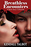 Breathless Encounters: A collection of romantic short stories with unexpected twists