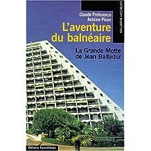 Aventure du balnéaire (L'): Grande Motte de Jean Balladur (La)