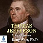 Thomas Jefferson: A Short Biography | Doug West