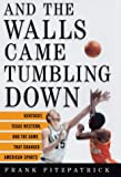 img - for And the Walls Came Tumbling Down: Kentucky, Texas Western, and the Game That Changed American Sports book / textbook / text book