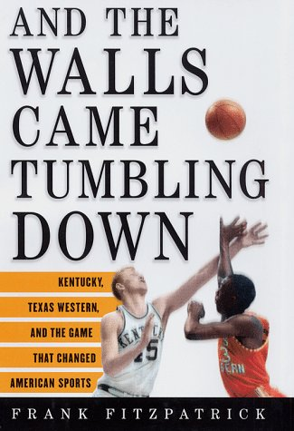 And the Walls Came Tumbling Down: Kentucky, Texas Western, and the Game That Changed American - El Texas In Paso Stores Sports