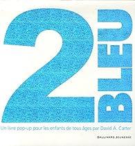 2 Bleu : Un livre pop-up pour les enfants de tous âges par David A. Carter