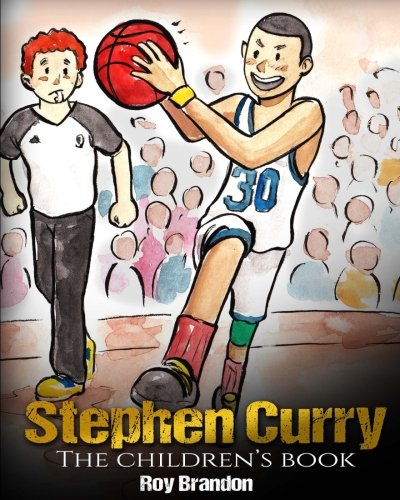 Stephen Curry: The Children's Book. Fun Illustrations. Inspirational and Motivational Life Story of Stephen Curry - One of The Best Basketball Players in History. (Sports Book For Kids)
