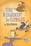 Time Management for Catholics, Dave Durand, 1928832571