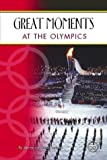 Great Moments at the Olympics (Cover-To-Cover Informational Books: Sports)