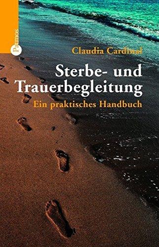 Sterbe- und Trauerbegleitung: Ein praktisches Handbuch