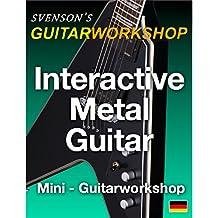 Interactive Metal Guitar: Mini Guitarworkshop (German Edition)
