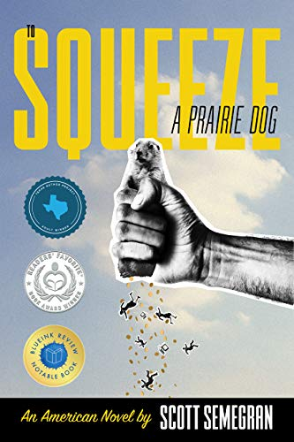 To Squeeze a Prairie Dog: An American Novel