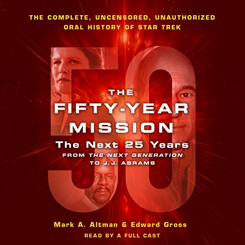 The Fifty-Year Mission: The Next 25 Years: From the Next Generation to J. J. Abrams: The Complete, Uncensored, and Unauthorized Oral History of Star Trek by Macmillan Audio