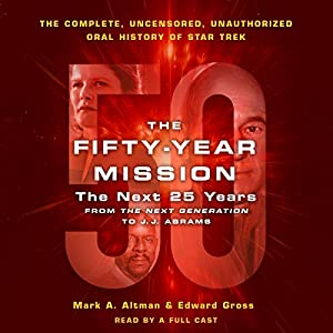 The Fifty-Year Mission: The Next 25 Years: From the Next Generation to J. J. Abrams Audiobook