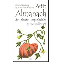 PETIT ALMANACH DES PLANTES IMPROBABLES ET MERVEILLEUSES