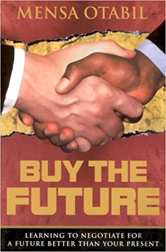 Buy The Future Learning To Negotiate For A Future Better Than Your Present Otabil Mensa 9781562291907 Amazon Com Books