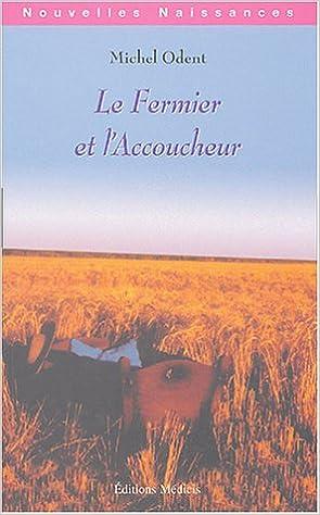 Livre gratuits en ligne Le fermier et l'accoucheur : L'industrialisation de l'agriculture et de l'accouchement pdf epub
