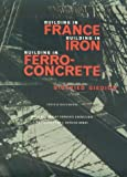Building in France, Building in Iron, Building in Ferroconcrete (Texts and Documents Series)