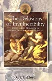Delusions of Invulnerability: Wisdom and Morality in Ancient Greece,China and Today (Classical Inter/Faces), G.E.R. Lloyd, 0715633864