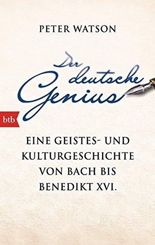 Der deutsche Genius: Eine Geistes- und Kulturgeschichte von Bach bis Benedikt XVI. - Taschenbuch – 8. September 2014 Peter Watson Yvonne Badal btb Verlag 3442748038