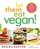 Let Them Eat Vegan!: 200 Deliciously Satisfying Plant-Powered Recipes for the Whole Family