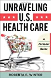 Unraveling U. S. Health Care, Roberta E. Winter, 1442222972