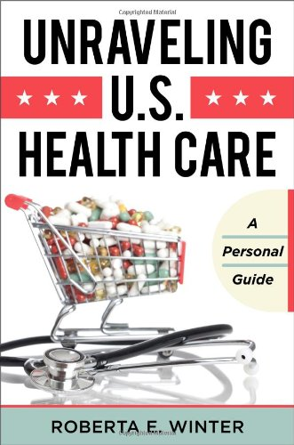 Download Unraveling U.S. Health Care: A Personal Guide Pdf