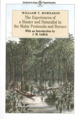 The Experiences of a Hunter and Naturalist in the Malay Peninsula and Borneo (Oxford in Asia paperbacks)