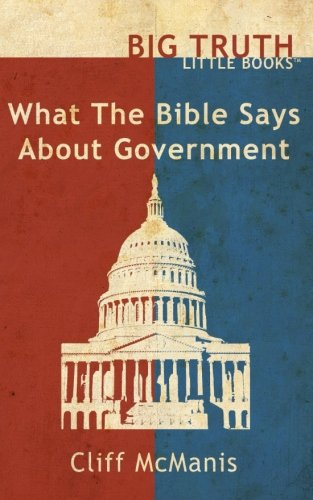 What the Bible Says About Government (BIG TRUTH little books) (Volume 6)