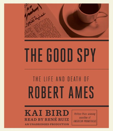 The Good Spy The Life And Death Of Robert Ames By Kai Bird