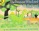 The Dinosaur Who Lived in My Backyard, B. G. Hennessy, 1595190260