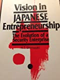 img - for Vision in Japanese Entrepreneurship: The Evolution of a Security Enterprise by H. T. Shimazaki (1992-12-30) book / textbook / text book