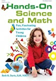 Hands-On Science and Math: Fun, Fascinating Activities for Young Children