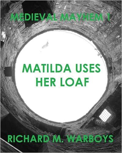 MATILDA USES HER LOAF (MEDIEVAL MAYHEM Book 1)