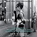 Fifth Avenue, 5 A.M.: Audrey Hepburn, Breakfast at Tiffany's, and the Dawn of the Modern Woman Audiobook by Sam Wasson Narrated by Grover Gardner