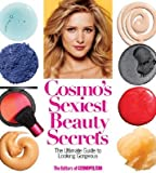 Cosmo's Sexiest Beauty Secrets: The Ultimate Guide to Looking Gorgeous [COSMOS SEXIEST BEAUTY SEC]
