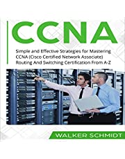 CCNA: Simple and Effective Strategies for Mastering CCNA (Cisco Certified Network Associate) Routing and Switching Certification from A-Z