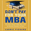 Don't Pay for Your MBA: The Faster, Cheaper, Better Way to Get the Business Education You Need Audiobook by Laurie Pickard Narrated by Marguerite Gavin