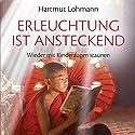 Erleuchtung ist ansteckend: Wieder mit Kinderaugen staunen Hörbuch von Hartmut Lohmann Gesprochen von: Gido Steinert