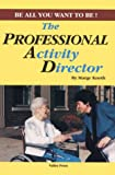 The Professional Activity Director : Be All You Want to Be, Knoth, Marge, 0927935074