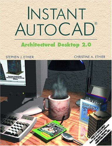 Instant AutoCAD: Architectural Desktop 2.0 ebook