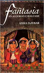 an analysis of the fantasia by assia djebar On two women's struggles for an analysis of feminist themes in fantasia by assia djebar and so long a letter by mariama ba independence.