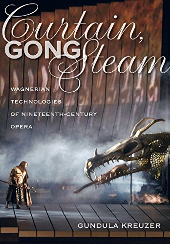 Curtain, Gong, Steam – Wagnerian Technologies of Nineteenth–Century Opera