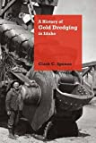 img - for A History of Gold Dredging in Idaho (Mining the American West) book / textbook / text book