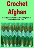Crochet Afghan: How to Crochet Beautiful Afghan In Two Weeks Or Less